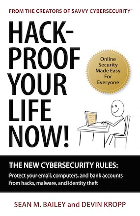 Hack-Proof Your Life Now! by Sean M. Bailey