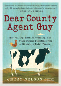 Dear County Agent Guy: Calf-Pulling, Husband Training, and Other Curious Dispatches from a Midwestern Dairy Farmer by Jerry Nelson, book, book cover