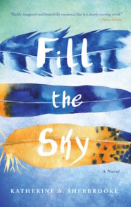 Fill the Sky: A Novel by Katherine A. Sherbrooke book cover