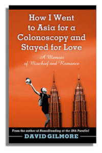 "Book cover of ""How I Went to Asia for a Colonoscopy and Stayed for Love"" by David Gilmore; black and white image of a giant man climbing a building"